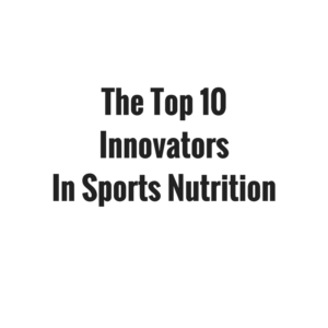 The Top 10 Innovators In Sports Nutrition